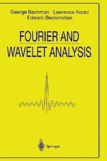 Fourier and Wavelet Analysis - George Bachman, Lawrence Narici, Edward Beckenstein