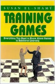 Training Games: Everything You Need to Know about Using Games to Reinforce Learning - Susan El-Shamy