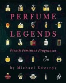 Perfume Legends: French Feminine Fragrances - Michael Edwards, Pat Townsend
