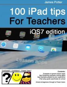 100 iPad Tips for Teachers - James Potter