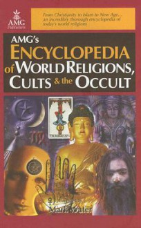 Encyclopedia of World Religions, Cults & the Occult - Mark Water