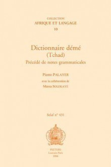 Dictionnaire Deme (Tchad). Precede de Notes Grammaticales - Pierre Palayer, M. Solekaye