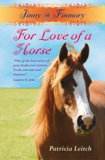 For Love of a Horse (Jinny at Finmory, #1) - Patricia Leitch