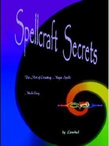 Spellcraft Secrets: The Art of Creating Magic Spells Made Easy - Lionrhod
