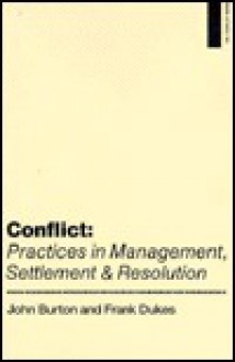 Conflict: Practices in Management, Settlement, and Resolution - John W. Burton