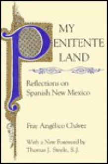 My Penitente Land: Reflections on Spanish New Mexico - Fray Angelico Chavez