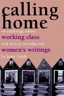 Calling Home: Working-Class Women's Writings - Janet Zandy