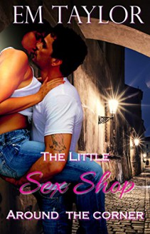 The Little Sex Shop Around the Corner - Em Taylor