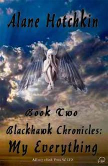 My Everything (Blackhawk Chronicles) - Alane Hotchkin
