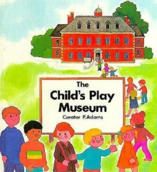 The Child's Play Museum - Pam Adams