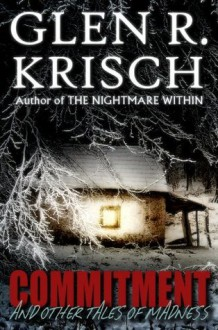 Commitment and Other Tales of Madness - Glen R. Krisch, Kealan Patrick Burke