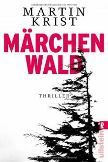 Märchenwald: Thriller (Ein Paul-Kalkbrenner-Thriller, Band 5) - Martin Krist