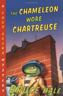 The Chameleon Wore Chartreuse: A Chet Gecko Mystery - Bruce Hale
