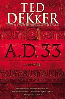 A.D. 33: A Novel - Ted Dekker