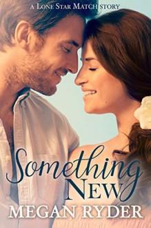 Something New (Lone Star Match Book 3) - Megan Ryder