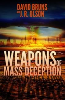 Weapons of Mass Deception - David Bruns, J. R. Olson