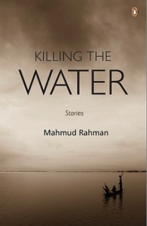 Killing the Water - Mahmud Rahman