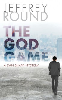The God Game: A Dan Sharp Mystery - Jeffrey Round