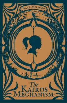 The Kairos Mechanism - Kate Milford, Andrea Offermann