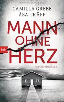 Mann ohne Herz: Psychothriller - Camilla Grebe,Åsa Träff,Gabriele Haefs