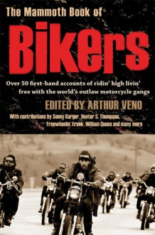 The Mammoth Book of Bikers - Arthur Veno
