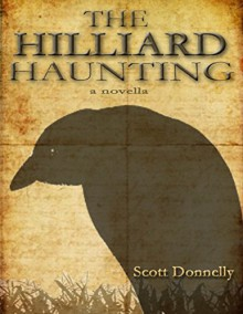 The Hilliard Haunting: A Novella - Scott Donnelly