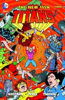 New Teen Titans Vol. 3 - Marv Wolfman, George Pérez