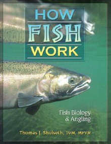 How Fish Work - Thomas J. Sholseth