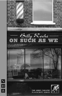 On Such as We - Billy Roche
