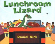 Lunchroom Lizard - Daniel Kirk