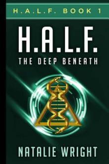 H.A.L.F.: The Deep Beneath (H.A.L.F. #1) - Natalie Wright