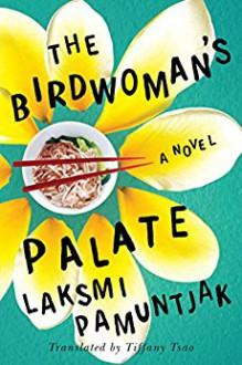 The Birdwoman's Palate - Laksmi Pamuntjak,Tiffany Tsao