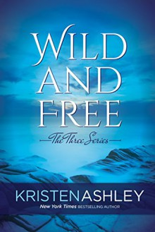 Wild and Free (The Three Series Book 3) - Kristen Ashley