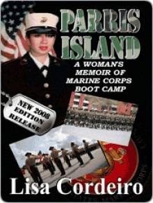 Parris Island a Woman's Memoir of Marine Corps Boot Camp (New 2008 Edition Release) - Lisa Cordeiro
