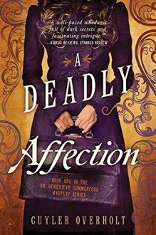 A Deadly Affection (Dr. Genevieve Summerford Mystery) - Cuyler Overholt