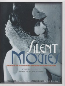 Silent Movies: The Birth of Film and the Triumph of Movie Culture - Peter Kobel, Martin Scorsese, Kevin Brownlow