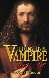 The Oldest Living Vampire Tells All (The Oldest Living Vampire Saga) (Volume 1) - Joseph Duncan