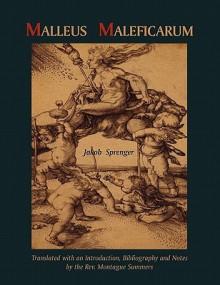 Malleus Maleficarum- Montague Summers Translation - Jakob Sprenger