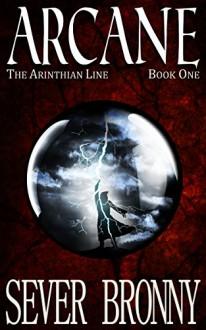 Arcane (The Arinthian Line Book 1) - Sever Bronny