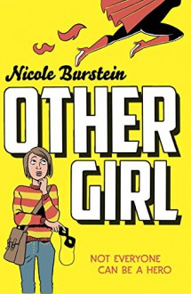 Othergirl: Not Everyone Can Be a Hero - Nicole Burstein