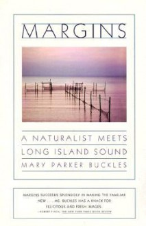 Margins: A Naturalist Meets Long Island Sound - Mary Parker Buckles