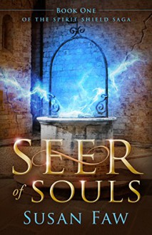 Seer of Souls (The Spirit Shield Saga Book 1) - Susan Faw