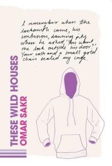 These Wild Houses - Omar Sakr