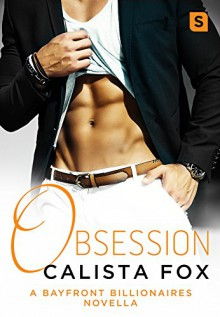 Obsession: A Bayfront Billionaire Novella (Bayfront Billionaires) - Calista Fox