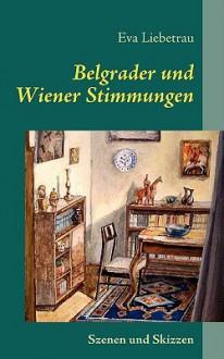 Belgrader Und Wiener Stimmungen - Eva Liebetrau
