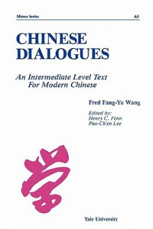 Chinese Dialogues: An Intermediate Level Text for Modern Chinese - Claudia Ross, Henry C. Fenn, Pao-Chen Lee