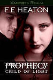 Prophecy: Child of Light (Vampires Realm #1) - Felicity Heaton