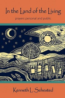 In the Land of the Living: Prayers Personal and Public - Kenneth L Sehested