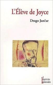 L'eleve de joyce - Drago Jančar