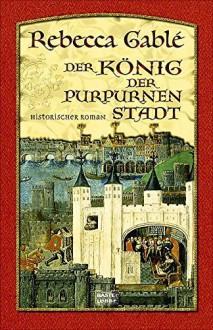 Der König der purpurnen Stadt: Historischer Roman by Gablé, Rebecca (2004) Taschenbuch - Rebecca Gablé